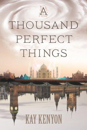 A Thousand Perfect Things (Image Credit: Kay Kenyon)