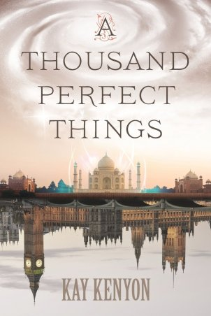 A Thousand Perfect Things (Image Credit: Kay Kenyon)