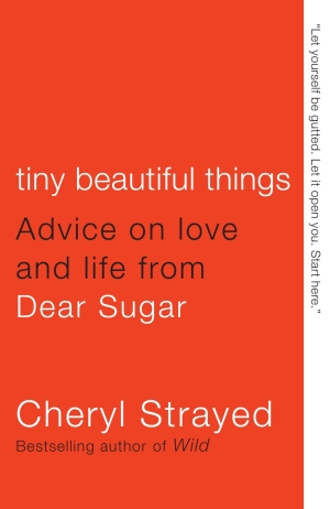 Why Everyone Needs to Read 'Tiny Beautiful Things: Advice on Love and Life from Dear Sugar'